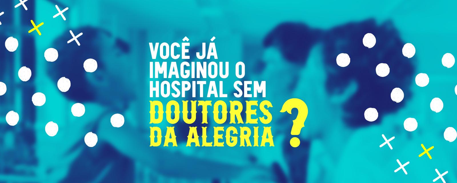 Você já imaginou o hospital sem Doutores da Alegria?